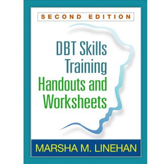DBT® Skills Training Handouts and Worksheets: Second Edition