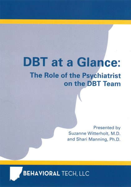 DBT At A Glance: The Role of the Psychiatrist on DBT Teams