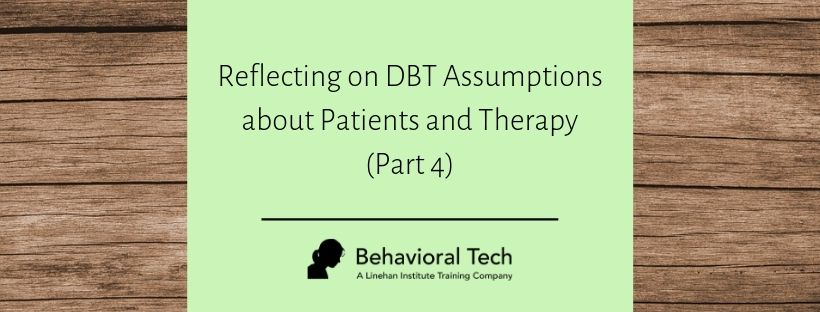 DBT Assumptions about Patients and Therapy Part 4 Blog
